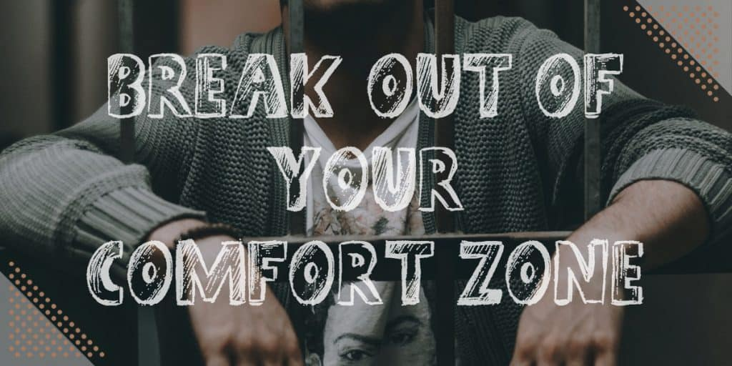 The Magic Happens Outside Of Your Comfort Zone: Break out of your comfort zone
