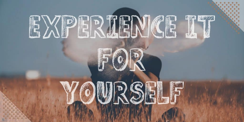 Experience it for yourself