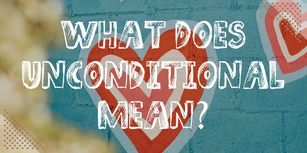 Learn To Love Without Condition: What does it mean?