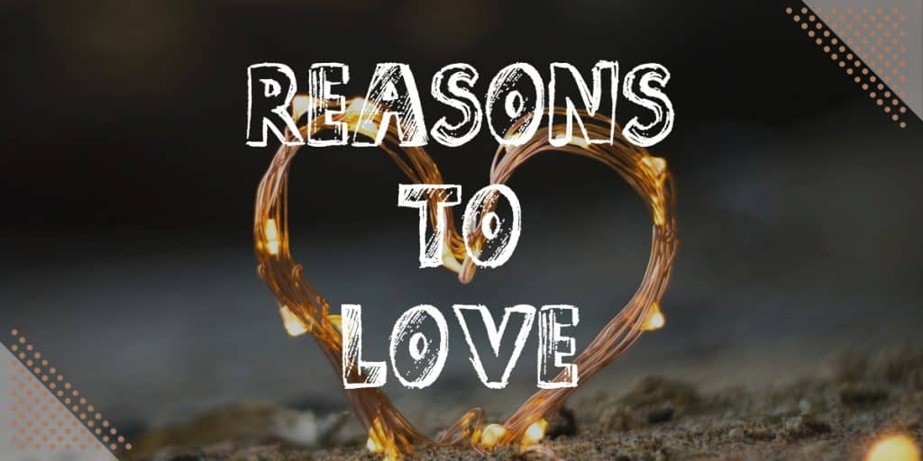 Learn To Love Without Condition: Reasons To Love