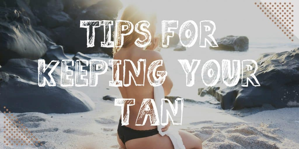 Tips For Keeping Your Tan